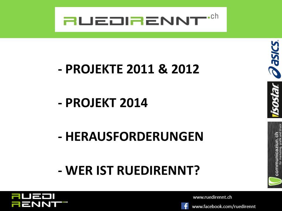 www.facebook.com/ruedirennt www.ruedirennt.ch - PROJEKTE 2011 & 2012 - PROJEKT 2014 - HERAUSFORDERUNGEN - WER IST RUEDIRENNT
