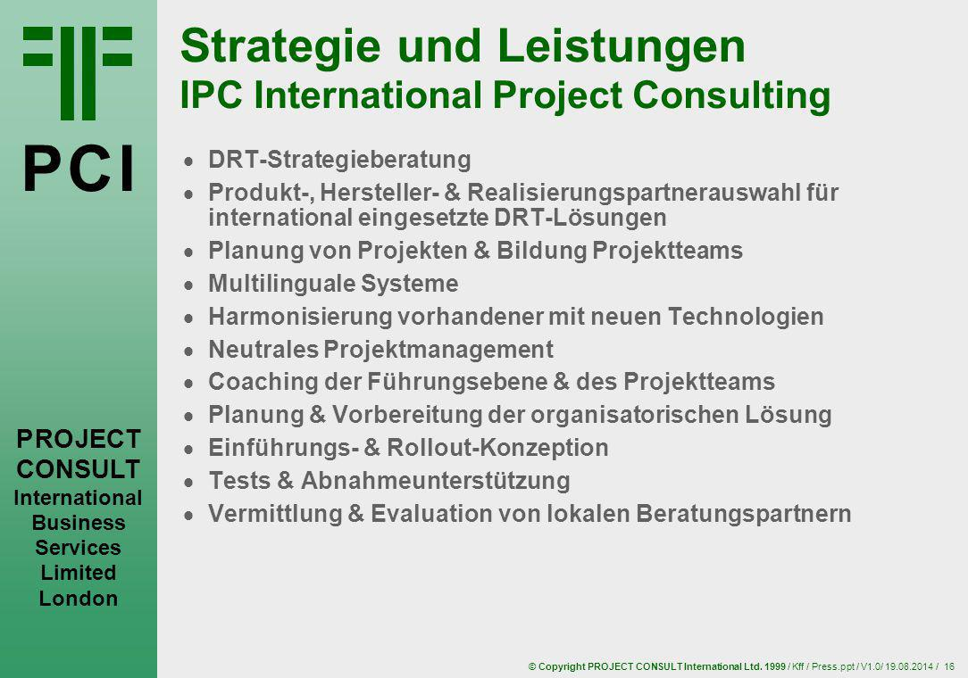 © Copyright PROJECT CONSULT International Ltd. 1999 / Kff / Press.ppt / V1.0/ 19.08.2014 / 16 P C IP C I P RO JECT CONSULT International Business Serv