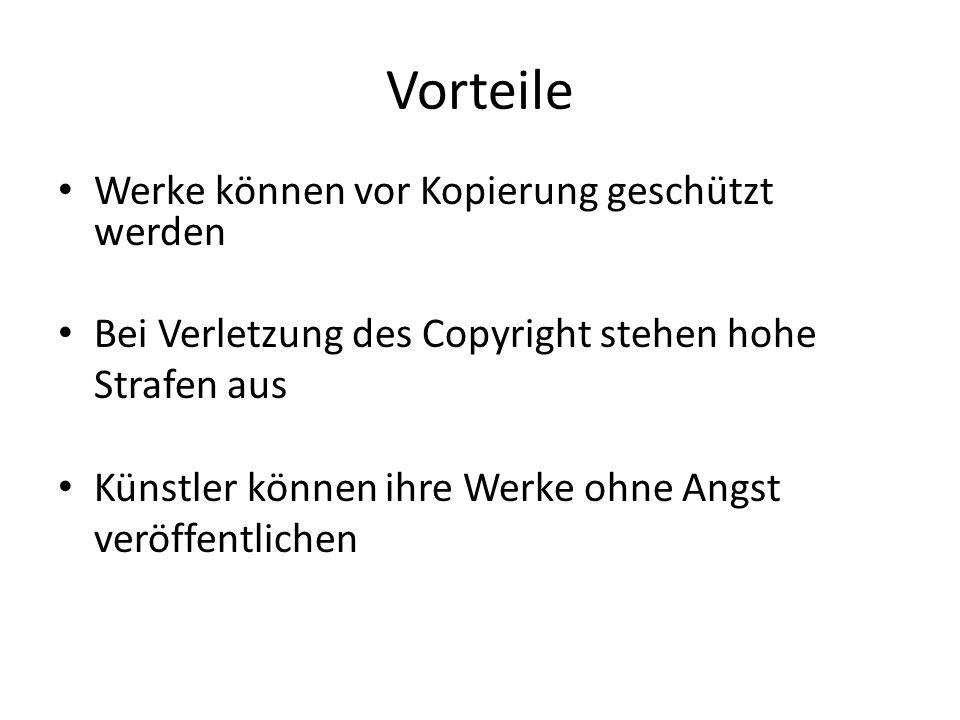 Vorteile Werke können vor Kopierung geschützt werden Bei Verletzung des Copyright stehen hohe Strafen aus Künstler können ihre Werke ohne Angst veröff