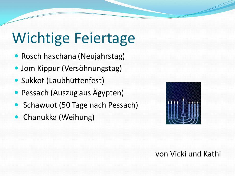 Wichtige Feiertage Rosch haschana (Neujahrstag) Jom Kippur (Versöhnungstag) Sukkot (Laubhüttenfest) Pessach (Auszug aus Ägypten) Schawuot (50 Tage nac
