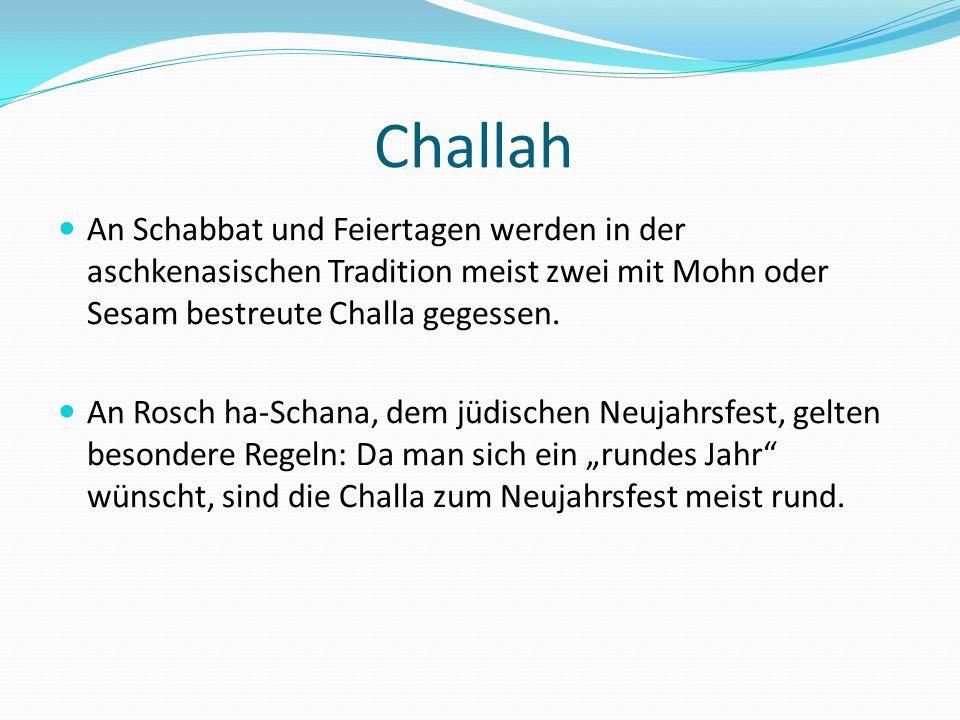Challah An Schabbat und Feiertagen werden in der aschkenasischen Tradition meist zwei mit Mohn oder Sesam bestreute Challa gegessen. An Rosch ha-Schan