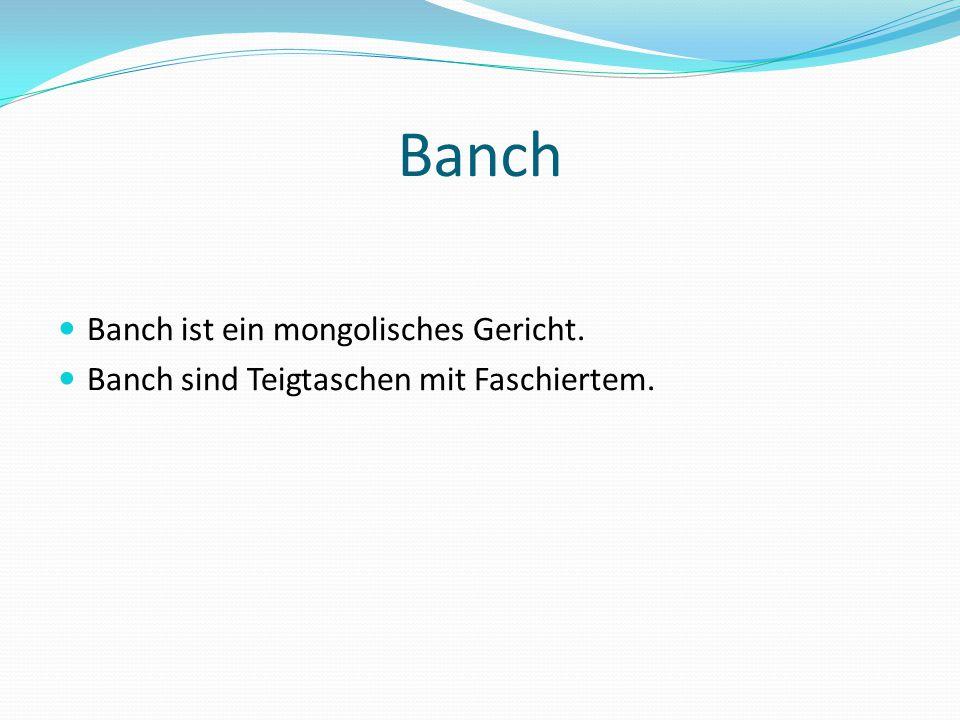 Banch Banch ist ein mongolisches Gericht. Banch sind Teigtaschen mit Faschiertem.