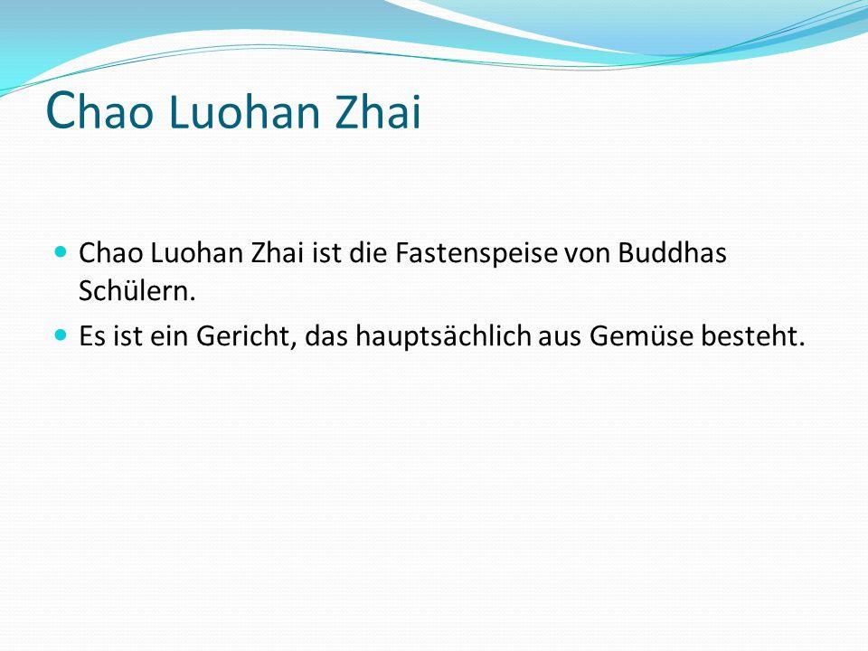 C hao Luohan Zhai Chao Luohan Zhai ist die Fastenspeise von Buddhas Schülern. Es ist ein Gericht, das hauptsächlich aus Gemüse besteht.