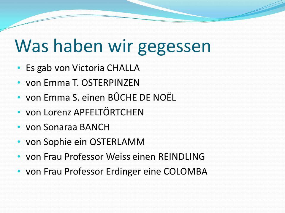 Was haben wir gegessen Es gab von Victoria CHALLA von Emma T. OSTERPINZEN von Emma S. einen BÛCHE DE NOËL von Lorenz APFELTÖRTCHEN von Sonaraa BANCH v