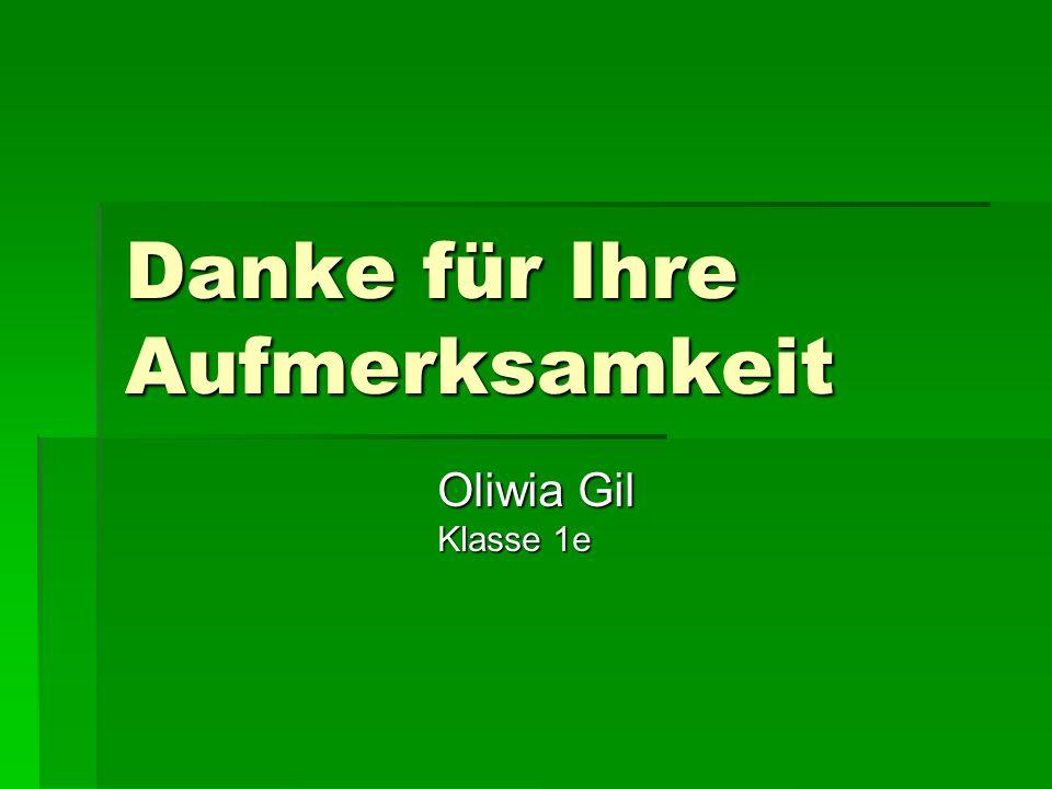 Danke für Ihre Aufmerksamkeit Oliwia Gil Klasse 1e