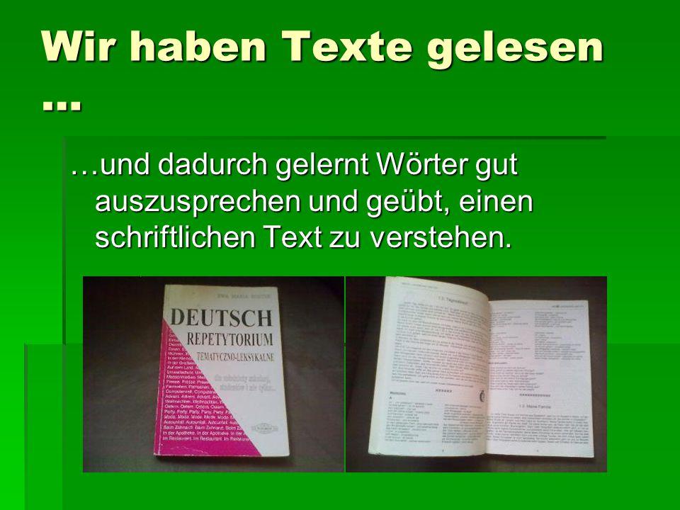Wir haben Texte gelesen … …und dadurch gelernt Wörter gut auszusprechen und geübt, einen schriftlichen Text zu verstehen.