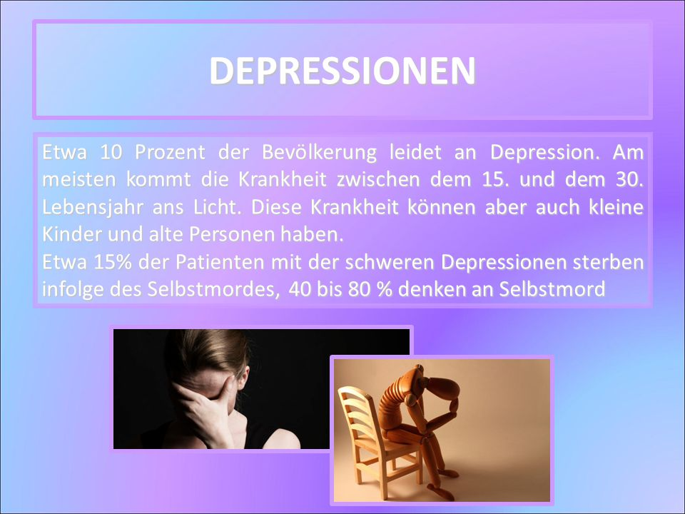 Etwa 10 Prozent der Bevölkerung leidet an Depression. Am meisten kommt die Krankheit zwischen dem 15. und dem 30. Lebensjahr ans Licht. Diese Krankhei