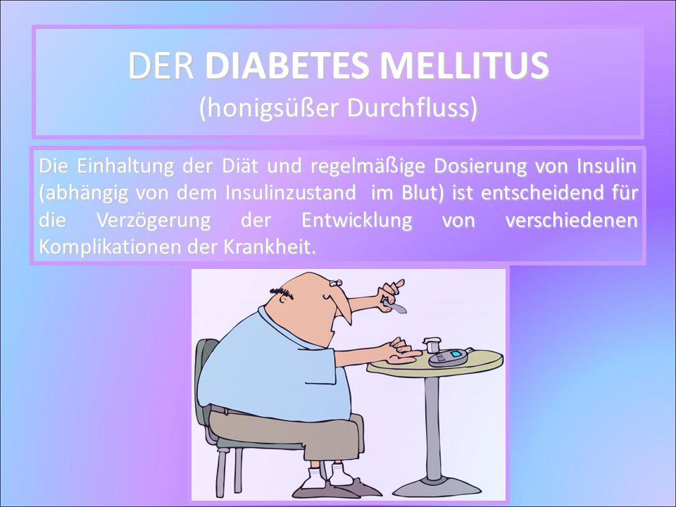 Die Einhaltung der Diät und regelmäige Dosierung von Insulin (abhängig von dem Insulinzustand im Blut) ist entscheidend für die Verzögerung der Entwicklung von verschiedenen Komplikationen der Krankheit.