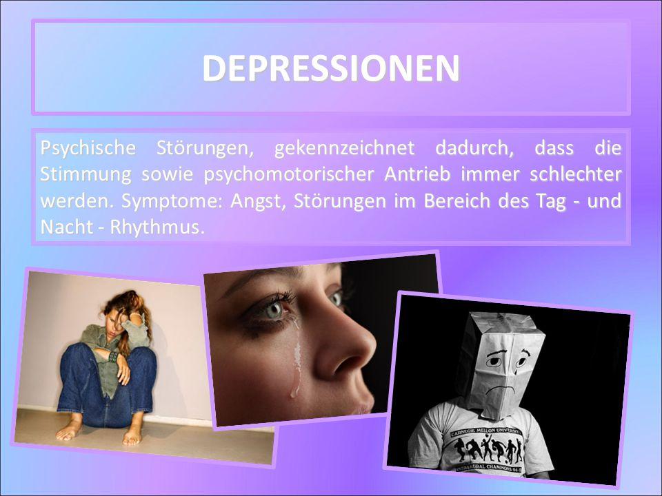 DEPRESSIONEN Psychische Störungen, gekennzeichnet dadurch, dass die Stimmung sowie psychomotorischer Antrieb immer schlechter werden. Symptome: Angst,