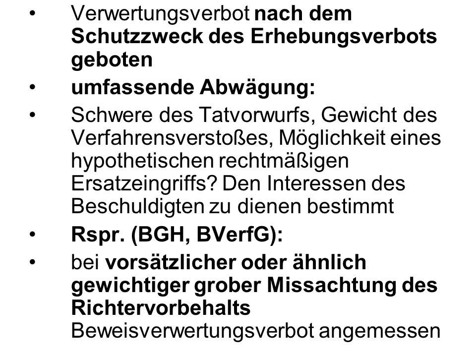 Verwertungsverbot nach dem Schutzzweck des Erhebungsverbots geboten umfassende Abwägung: Schwere des Tatvorwurfs, Gewicht des Verfahrensverstoßes, Mög