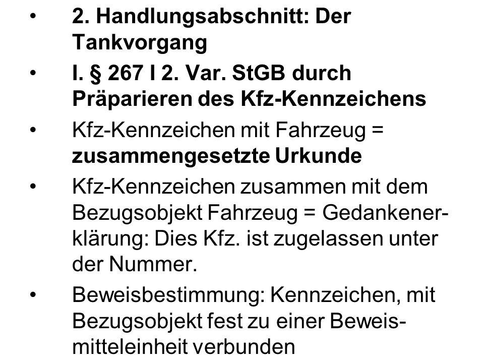 2. Handlungsabschnitt: Der Tankvorgang I. § 267 I 2. Var. StGB durch Präparieren des Kfz-Kennzeichens Kfz-Kennzeichen mit Fahrzeug = zusammengesetzte
