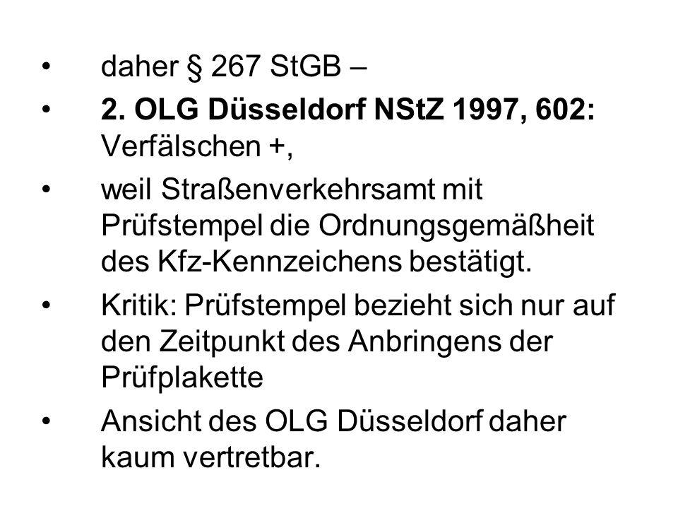 daher § 267 StGB – 2. OLG Düsseldorf NStZ 1997, 602: Verfälschen +, weil Straßenverkehrsamt mit Prüfstempel die Ordnungsgemäßheit des Kfz-Kennzeichens