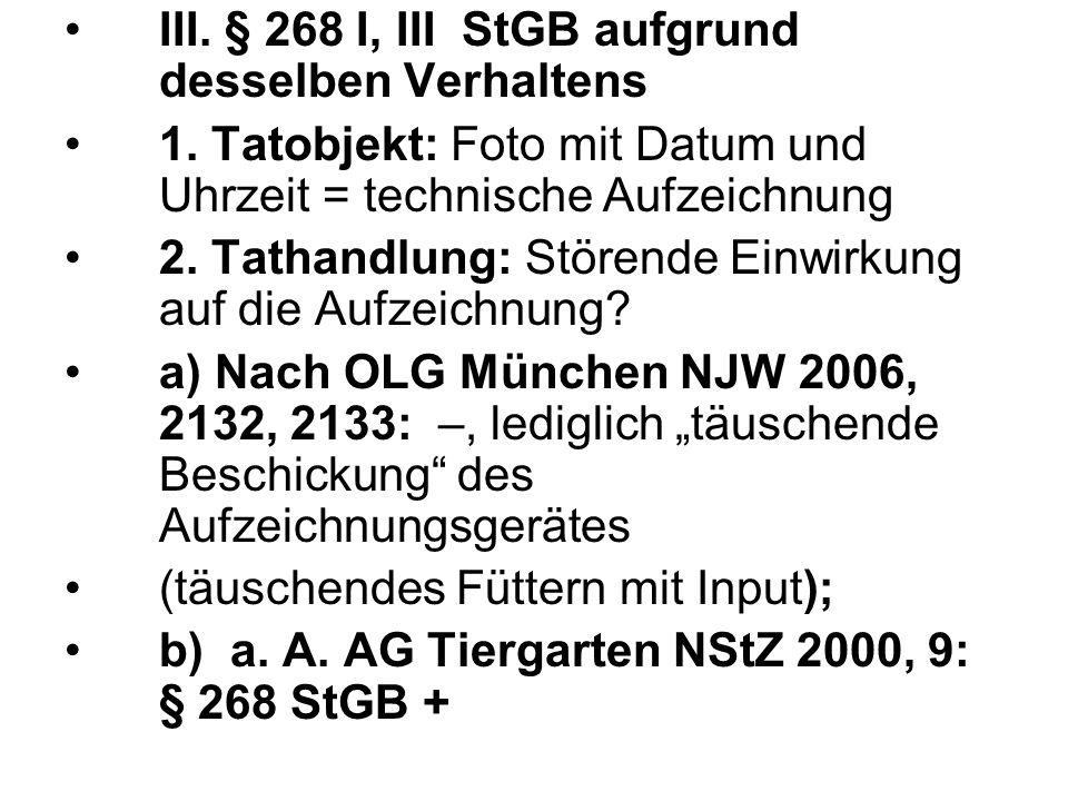 III. § 268 I, III StGB aufgrund desselben Verhaltens 1. Tatobjekt: Foto mit Datum und Uhrzeit = technische Aufzeichnung 2. Tathandlung: Störende Einwi