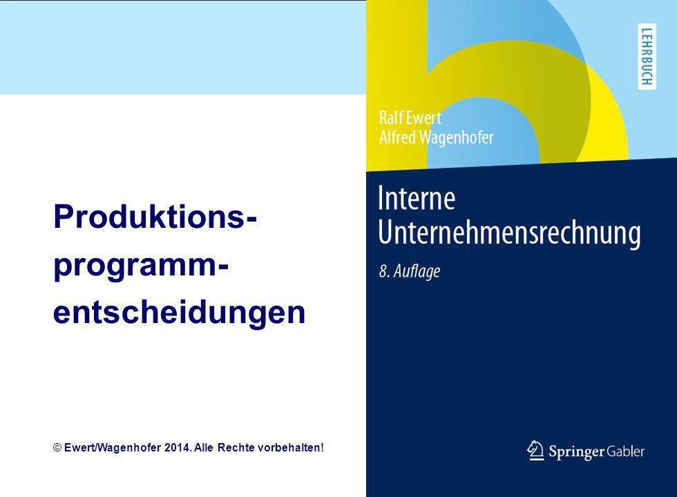 Produktions- programm- entscheidungen © Ewert/Wagenhofer 2014. Alle Rechte vorbehalten!