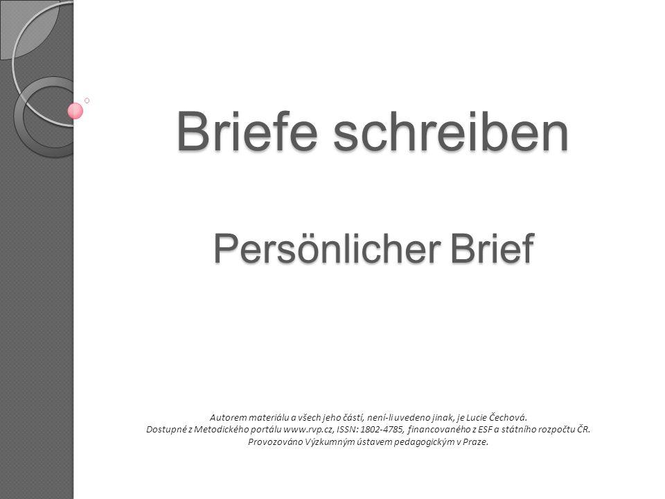 Briefe schreiben Persönlicher Brief Autorem materiálu a všech jeho částí, není-li uvedeno jinak, je Lucie Čechová. Dostupné z Metodického portálu www.