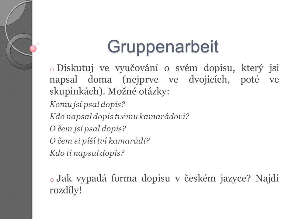 Gruppenarbeit o Diskutuj ve vyučování o svém dopisu, který jsi napsal doma (nejprve ve dvojicích, poté ve skupinkách). Možné otázky: Komu jsi psal dop