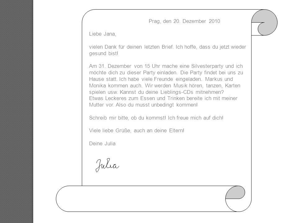 Prag, den 20. Dezember 2010 Liebe Jana, vielen Dank für deinen letzten Brief. Ich hoffe, dass du jetzt wieder gesund bist! Am 31. Dezember von 15 Uhr