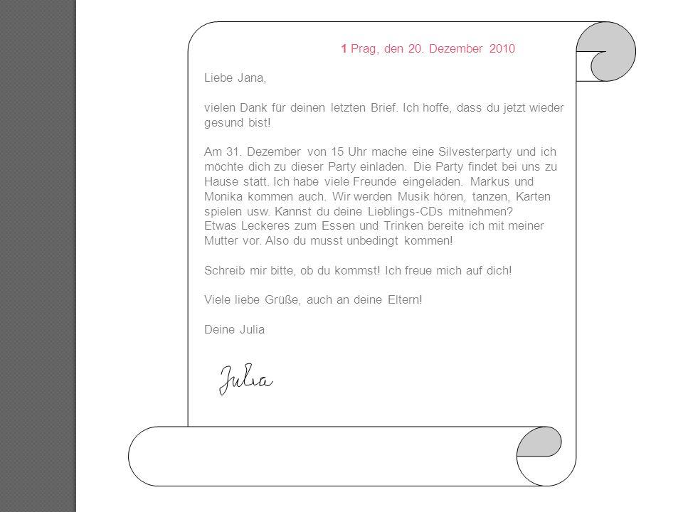 1 Prag, den 20. Dezember 2010 Liebe Jana, vielen Dank für deinen letzten Brief. Ich hoffe, dass du jetzt wieder gesund bist! Am 31. Dezember von 15 Uh