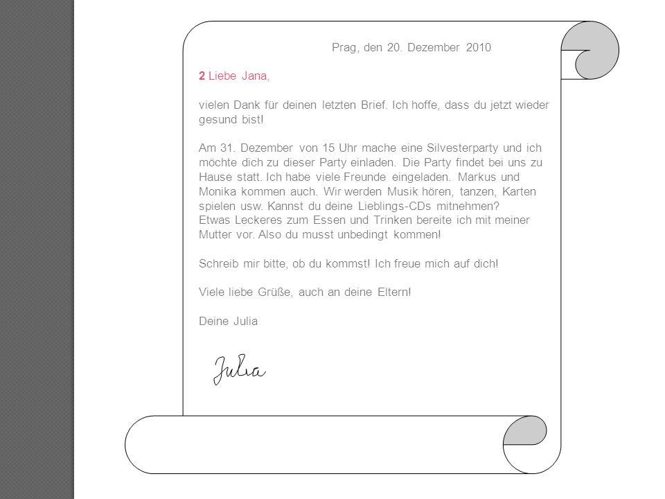 Prag, den 20. Dezember 2010 2 Liebe Jana, vielen Dank für deinen letzten Brief. Ich hoffe, dass du jetzt wieder gesund bist! Am 31. Dezember von 15 Uh