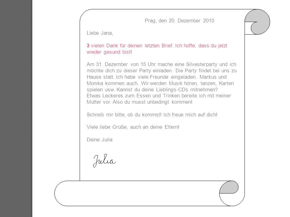 Prag, den 20. Dezember 2010 Liebe Jana, 3 vielen Dank für deinen letzten Brief. Ich hoffe, dass du jetzt wieder gesund bist! Am 31. Dezember von 15 Uh