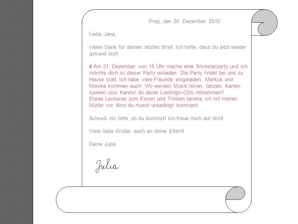Prag, den 20. Dezember 2010 Liebe Jana, vielen Dank für deinen letzten Brief. Ich hoffe, dass du jetzt wieder gesund bist! 4 Am 31. Dezember von 15 Uh