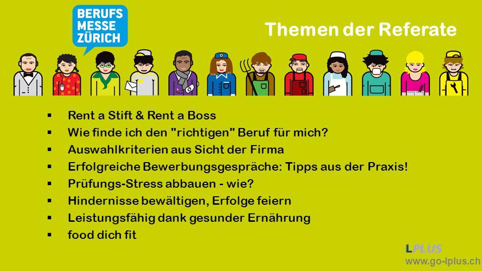www.go-lplus.ch Themen der Referate  Rent a Stift & Rent a Boss  Wie finde ich den