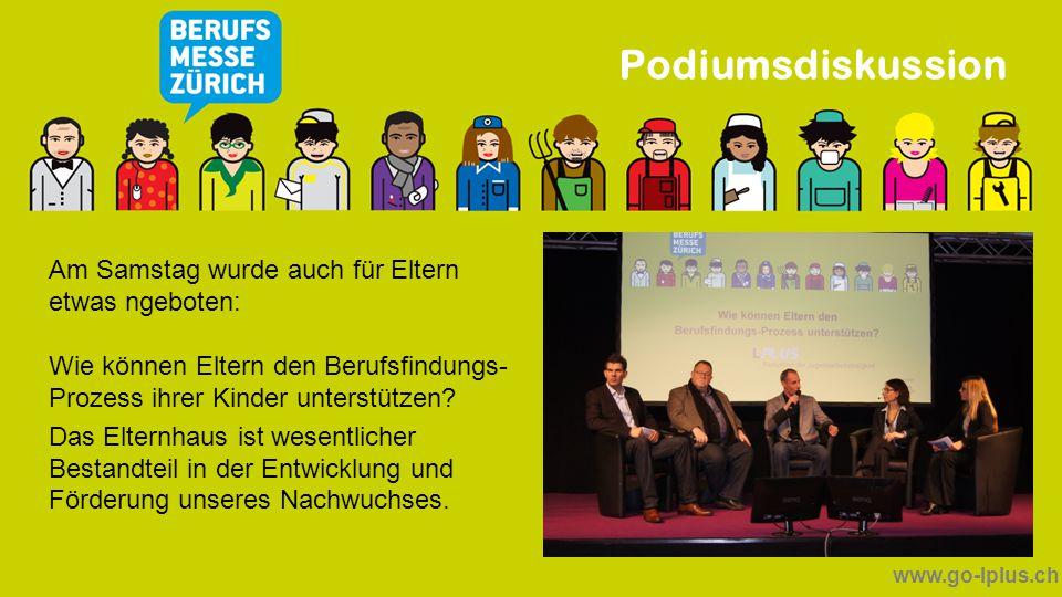 www.go-lplus.ch Podiumsdiskussion Am Samstag wurde auch für Eltern etwas ngeboten: Wie können Eltern den Berufsfindungs- Prozess ihrer Kinder unterstü