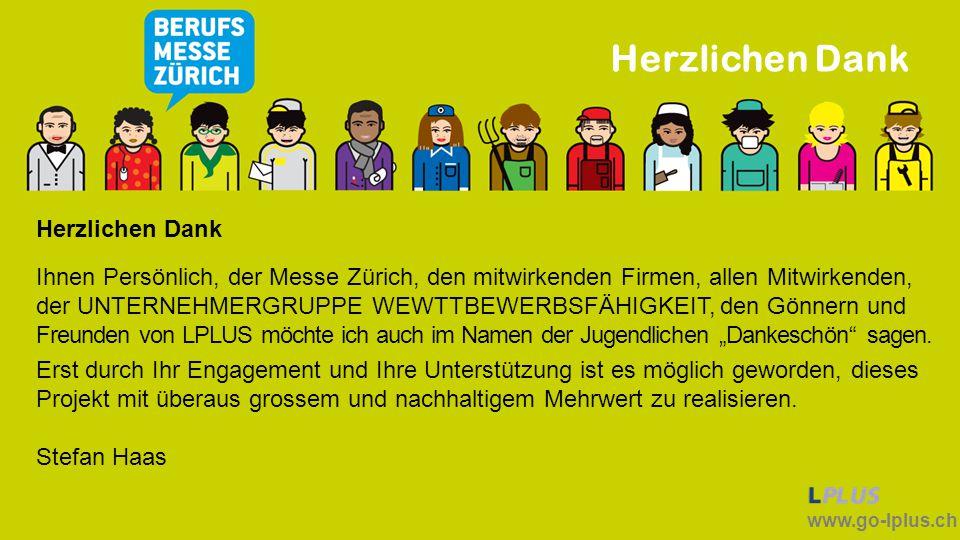 www.go-lplus.ch Herzlichen Dank Ihnen Persönlich, der Messe Zürich, den mitwirkenden Firmen, allen Mitwirkenden, der UNTERNEHMERGRUPPE WEWTTBEWERBSFÄH
