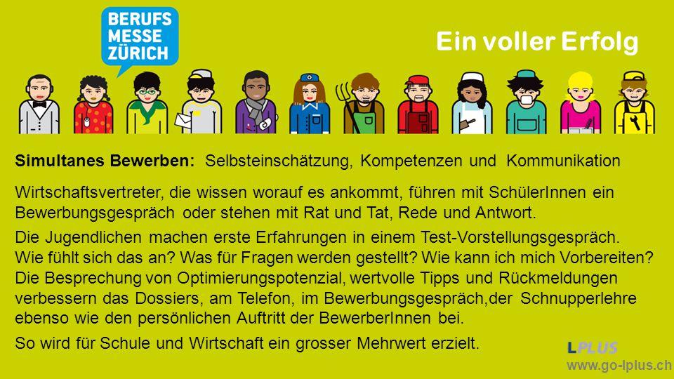www.go-lplus.ch Ein voller Erfolg Simultanes Bewerben: Selbsteinschätzung, Kompetenzen und Kommunikation Wirtschaftsvertreter, die wissen worauf es an
