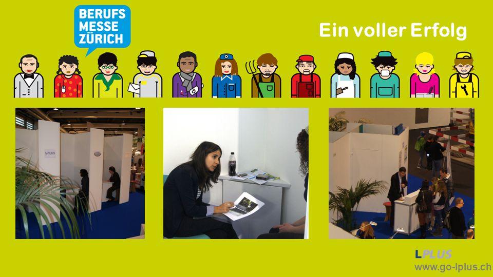 www.go-lplus.ch 20122013 3 Boxen für Vorstellungsgespräche 300 Gespräche 22 Referenten (Forum&Standpersonal) 6 Forumsreferate 5 Boxen für Vorstellungsgespräche 500 Gespräche 46 Referenten (Forum&Standpersonal) 18 Forumsreferate/Podiumsdiskussion Entwicklung