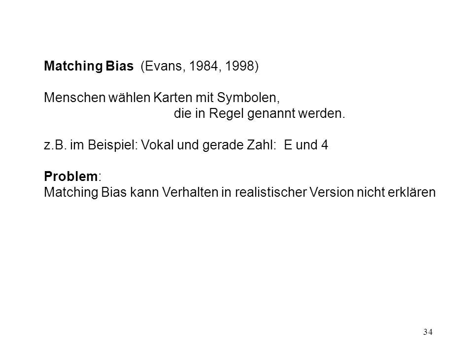 34 Matching Bias (Evans, 1984, 1998) Menschen wählen Karten mit Symbolen, die in Regel genannt werden.