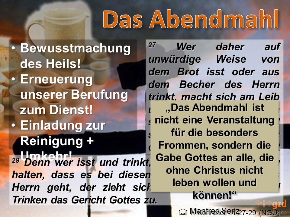  gzd 2014 27 Wer daher auf unwürdige Weise von dem Brot isst oder aus dem Becher des Herrn trinkt, macht sich am Leib und am Blut des Herrn schuldig.