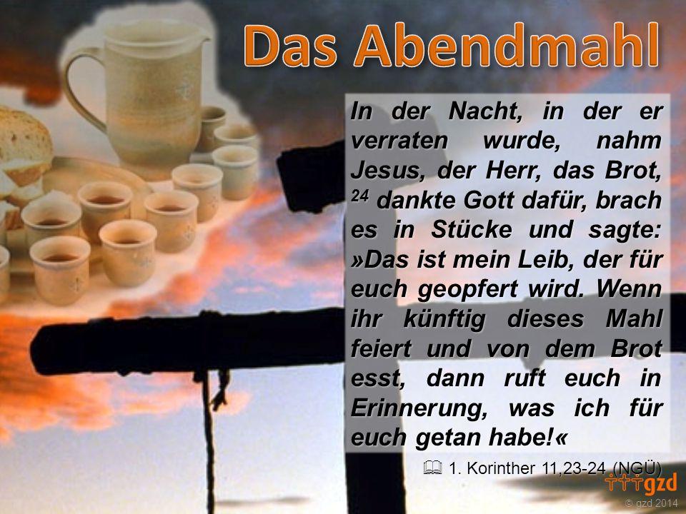  gzd 2014 In der Nacht, in der er verraten wurde, nahm Jesus, der Herr, das Brot, 24 dankte Gott dafür, brach es in Stücke und sagte: »Das ist mein Leib, der für euch geopfert wird.