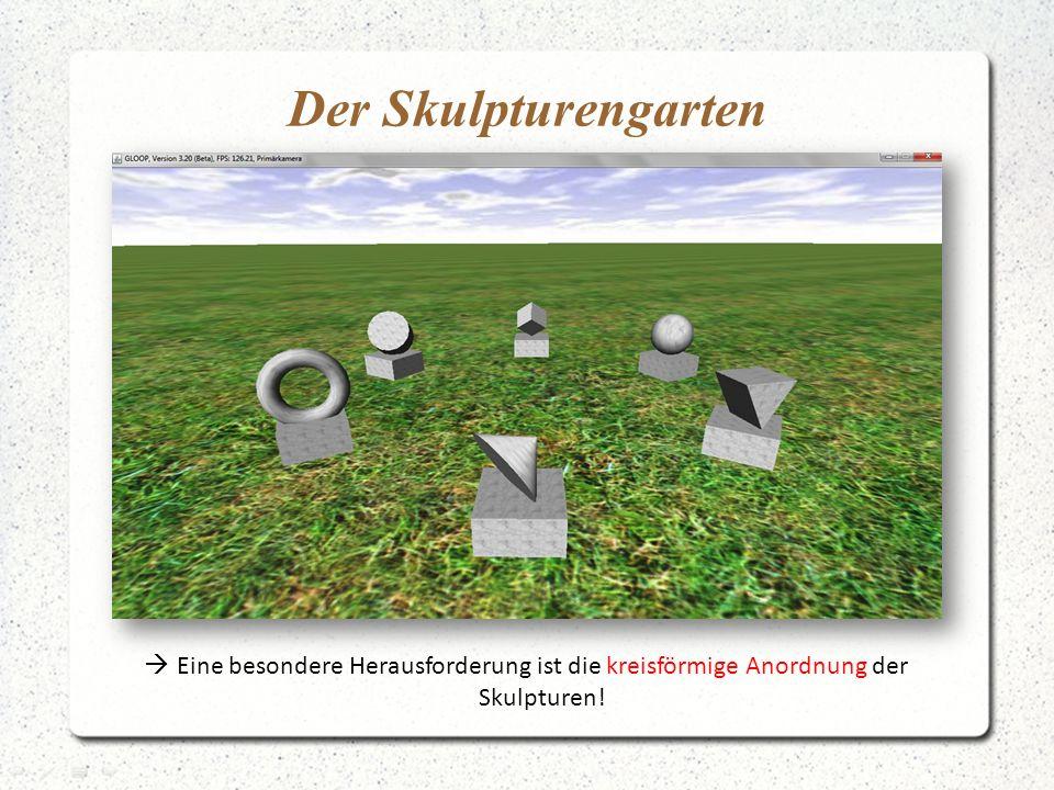 Der Skulpturengarten  Eine besondere Herausforderung ist die kreisförmige Anordnung der Skulpturen!