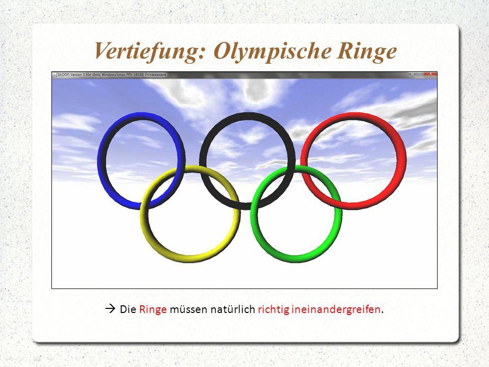 Vertiefung: Olympische Ringe  Die Ringe müssen natürlich richtig ineinandergreifen.