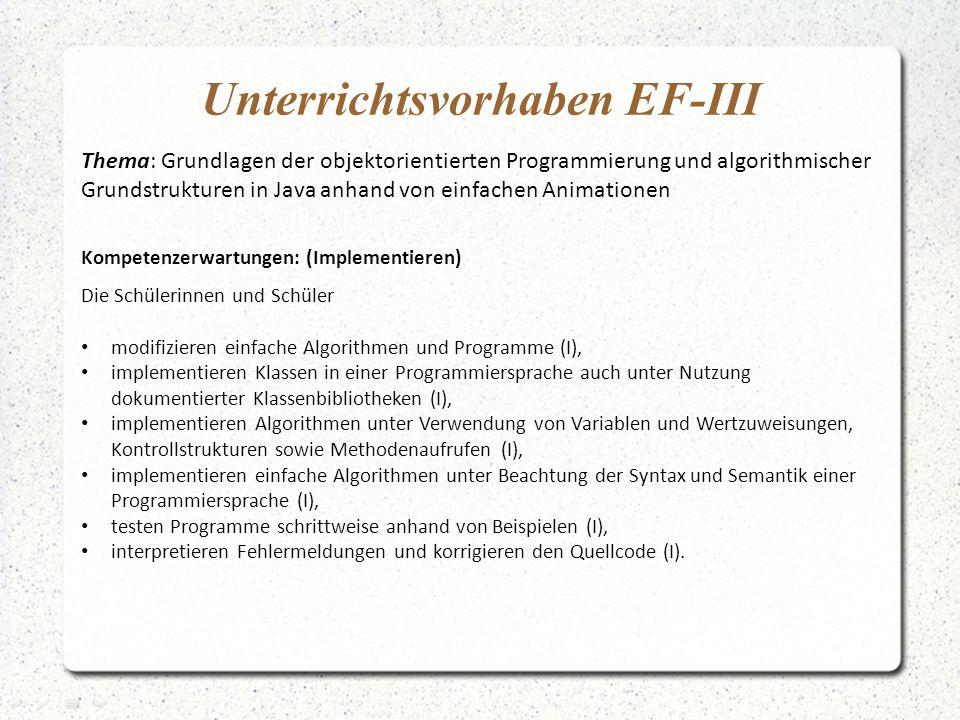 Unterrichtsvorhaben EF-III Thema: Grundlagen der objektorientierten Programmierung und algorithmischer Grundstrukturen in Java anhand von einfachen An