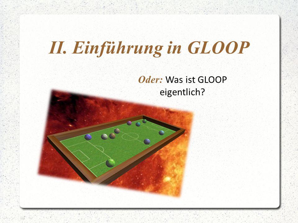 II. Einführung in GLOOP Oder: Was ist GLOOP eigentlich?