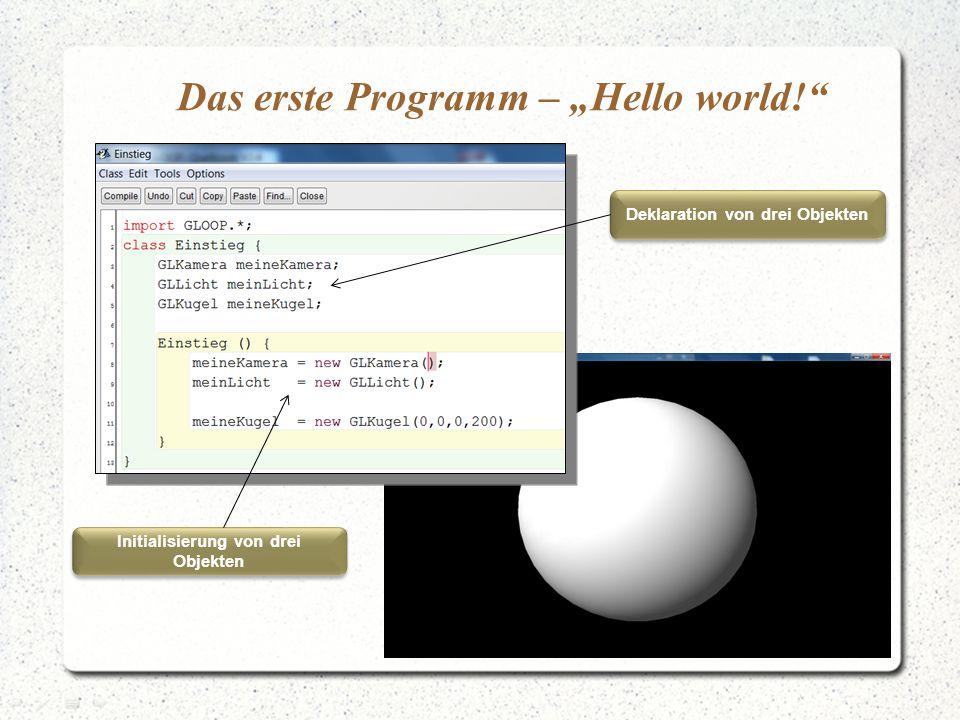 """Das erste Programm – """"Hello world! Deklaration von drei Objekten Initialisierung von drei Objekten"""