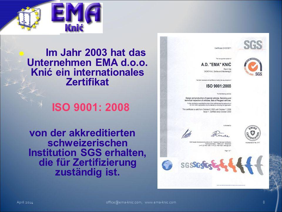  Im Jahr 2003 hat das Unternehmen EMA d.o.o. Knić ein internationales Zertifikat ISO 9001: 2008 von der akkreditierten schweizerischen Institution SG