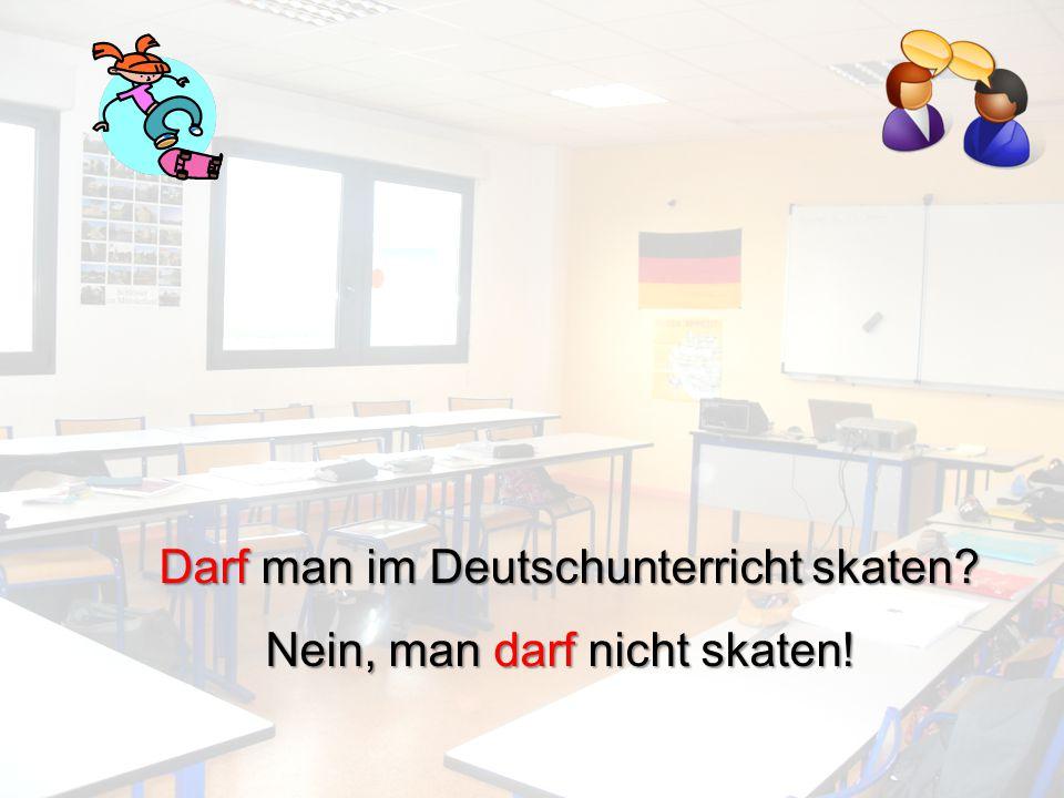 In der Klasse darf man nicht … Auf dem Pausenhof darf man … …
