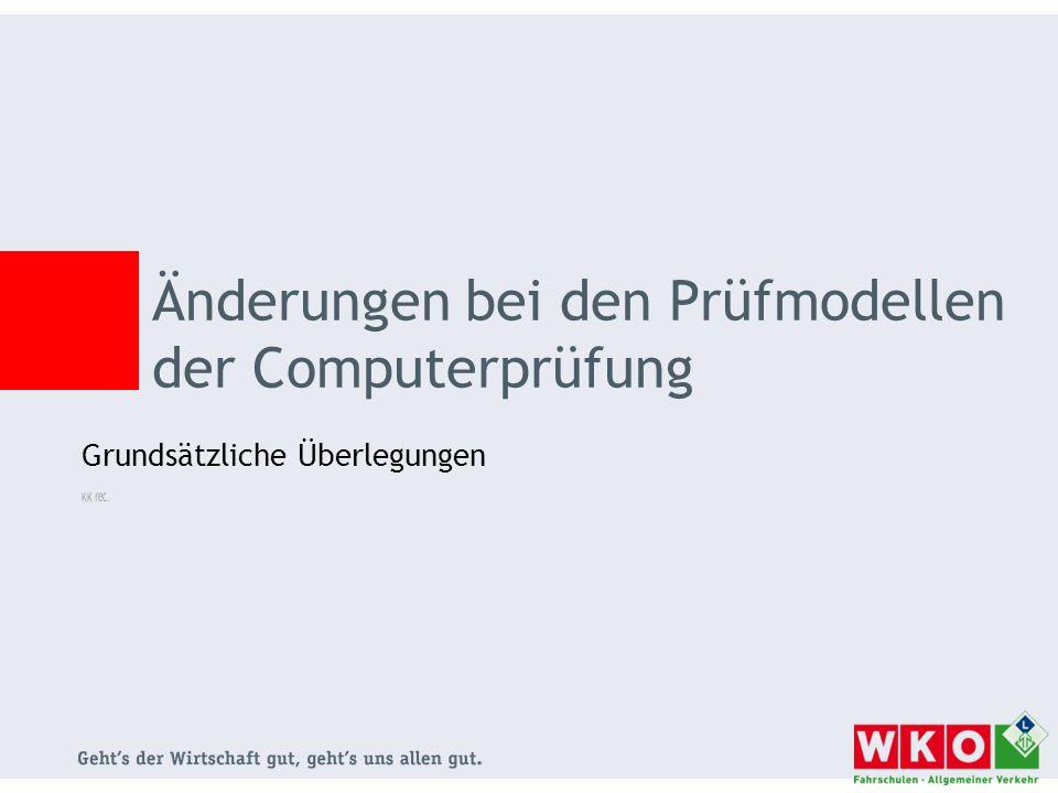 Änderungen bei den Prüfmodellen der Computerprüfung Grundsätzliche Überlegungen KK fec.