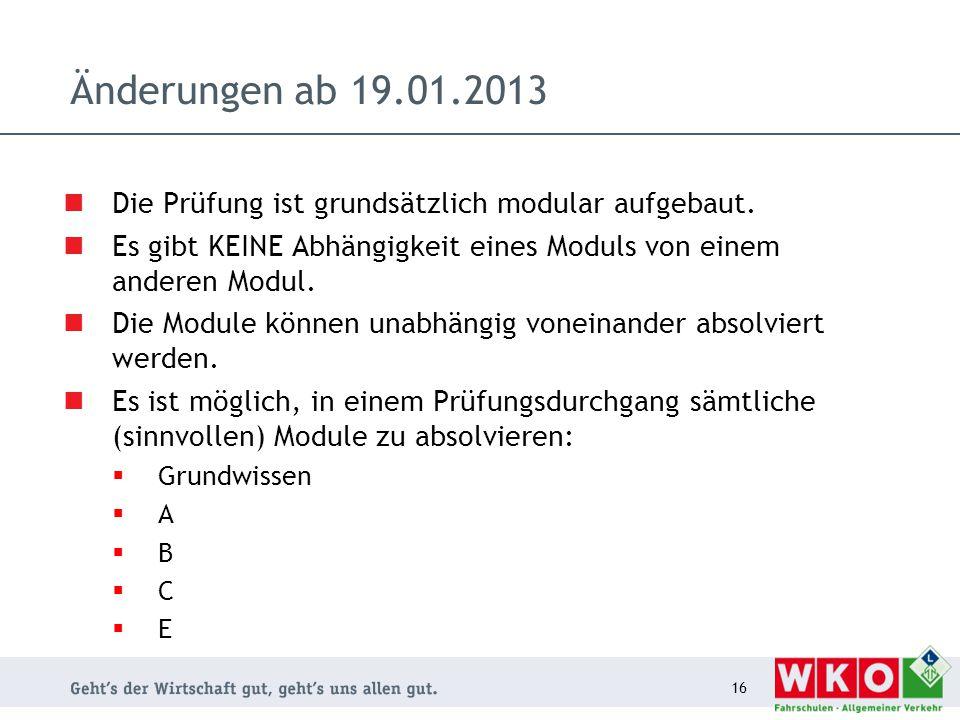 Änderungen ab 19.01.2013 Die Prüfung ist grundsätzlich modular aufgebaut. Es gibt KEINE Abhängigkeit eines Moduls von einem anderen Modul. Die Module