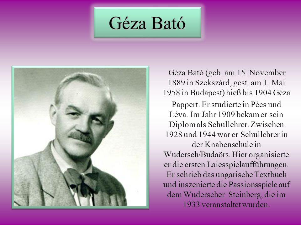 Géza Bató Géza Bató (geb. am 15. November 1889 in Szekszárd, gest. am 1. Mai 1958 in Budapest) hieß bis 1904 Géza Pappert. Er studierte in Pécs und Lé
