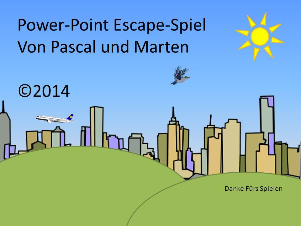 Power-Point Escape-Spiel Von Pascal und Marten ©2014 Danke Fürs Spielen