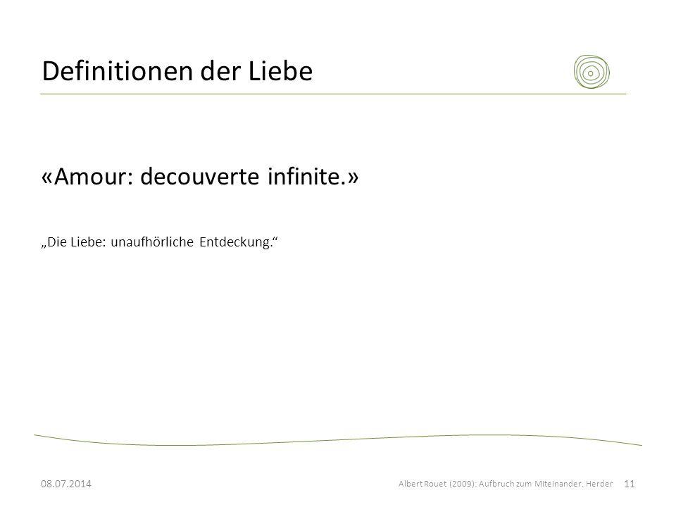 """Definitionen der Liebe «Amour: decouverte infinite.» """"Die Liebe: unaufhörliche Entdeckung."""" Albert Rouet (2009): Aufbruch zum Miteinander. Herder 1108"""