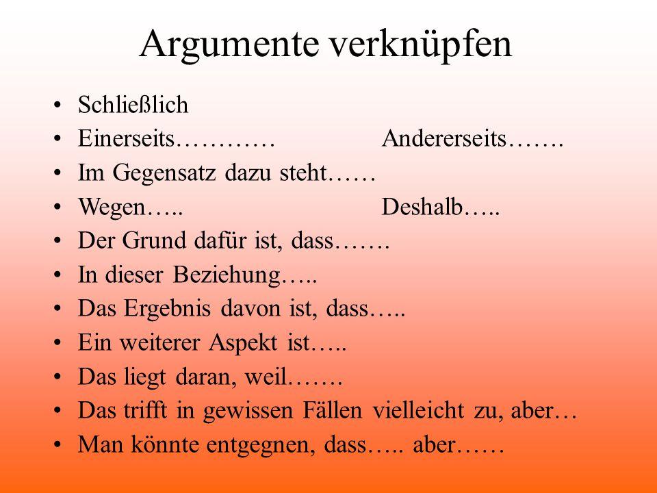 Argumente verknüpfen Schließlich Einerseits…………Andererseits…….