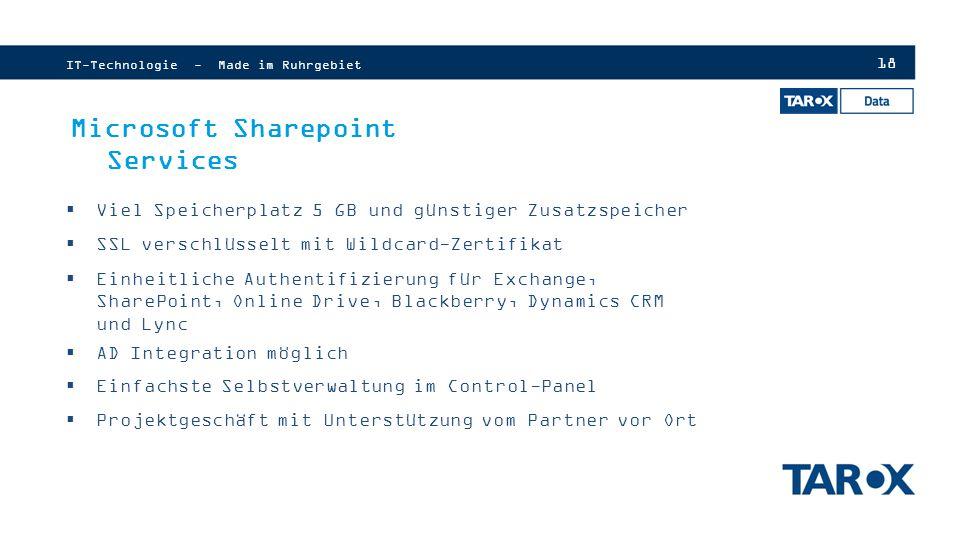 18 IT-Technologie - Made im Ruhrgebiet Microsoft Sharepoint Services  Viel Speicherplatz 5 GB und günstiger Zusatzspeicher  SSL verschlüsselt mit Wildcard-Zertifikat  Einheitliche Authentifizierung für Exchange, SharePoint, Online Drive, Blackberry, Dynamics CRM und Lync  AD Integration möglich  Einfachste Selbstverwaltung im Control-Panel  Projektgeschäft mit Unterstützung vom Partner vor Ort