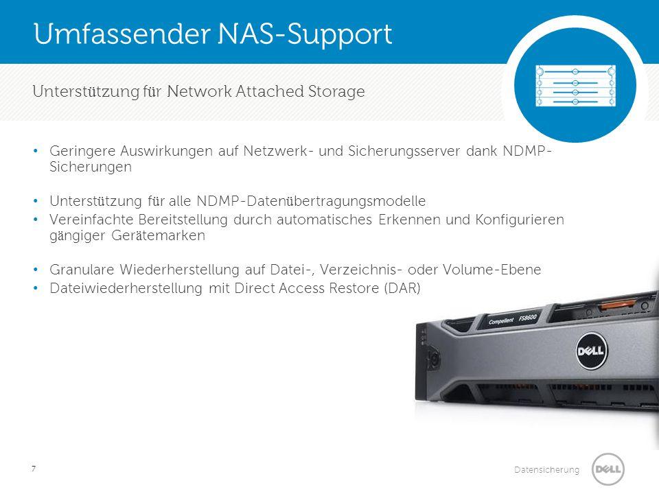 Datensicherung Umfassender NAS-Support 7 Unterst ü tzung f ü r Network Attached Storage Geringere Auswirkungen auf Netzwerk- und Sicherungsserver dank