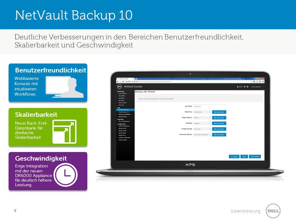 Datensicherung Alte und neue Funktionen: 10 Funktionsvergleich NetVault Backup 9NetVault Backup 10 Benutzeroberfl ä cheMotif Benutzeroberfl ä cheWebbasierte Benutzeroberfl ä che Max.