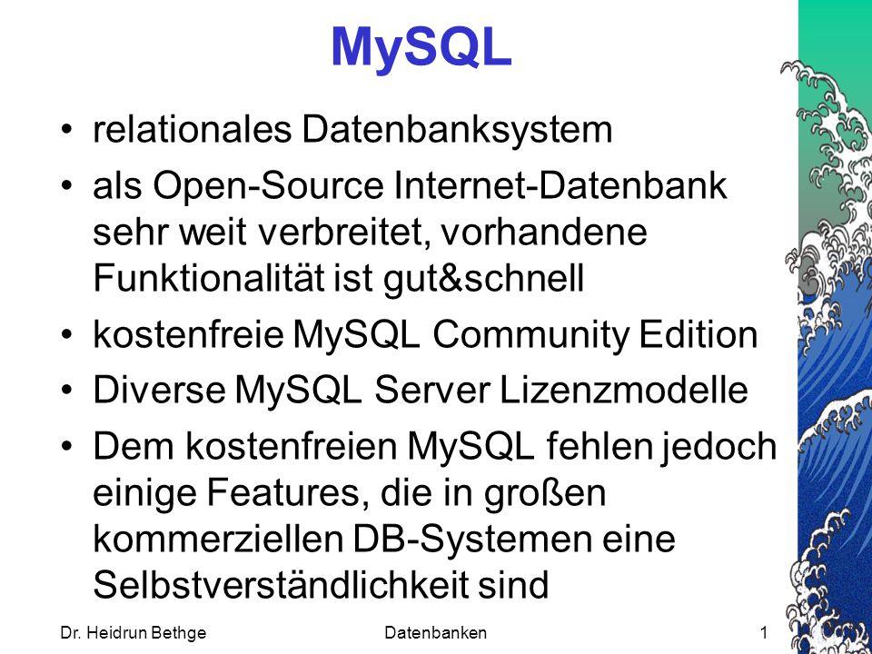 Dr. Heidrun BethgeDatenbanken1 MySQL relationales Datenbanksystem als Open-Source Internet-Datenbank sehr weit verbreitet, vorhandene Funktionalität i